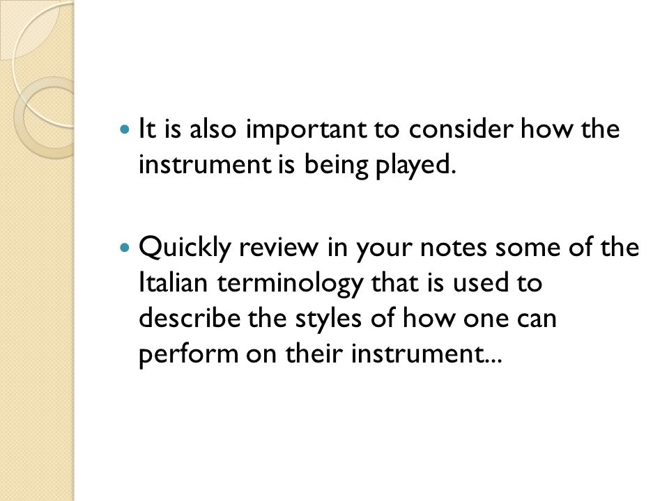 It is also important to consider how the instrument is being played.
