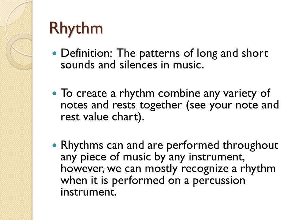 Rhythm Definition: The patterns of long and short sounds and silences in music.