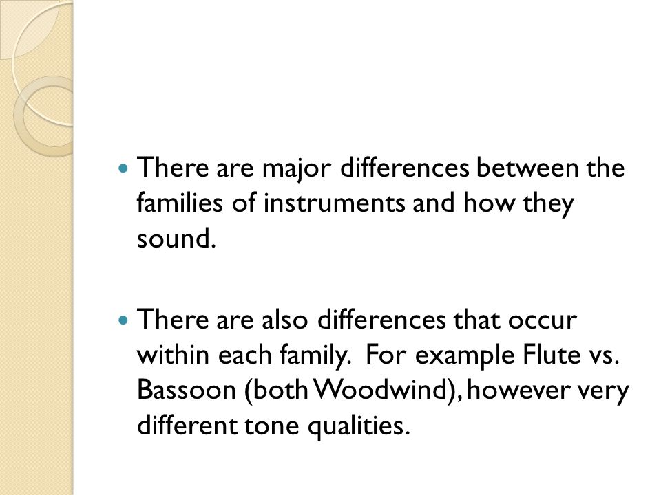 There are major differences between the families of instruments and how they sound.