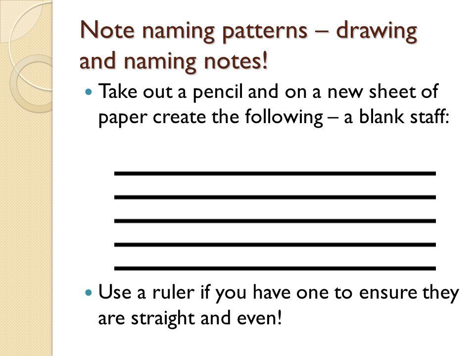 Note naming patterns – drawing and naming notes!