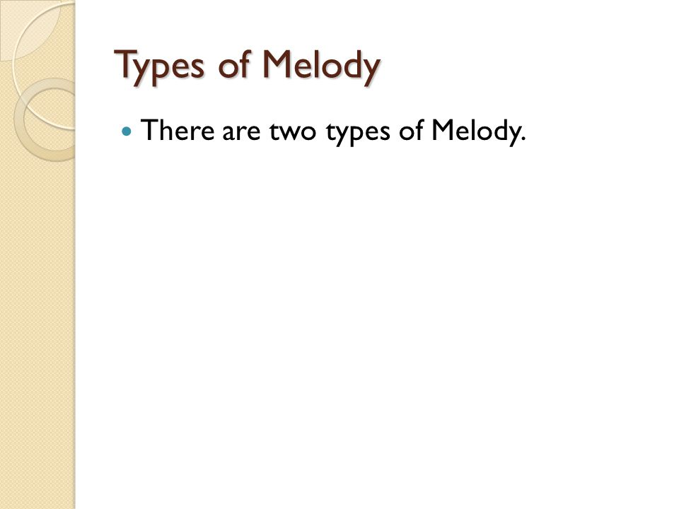 Types of Melody There are two types of Melody.