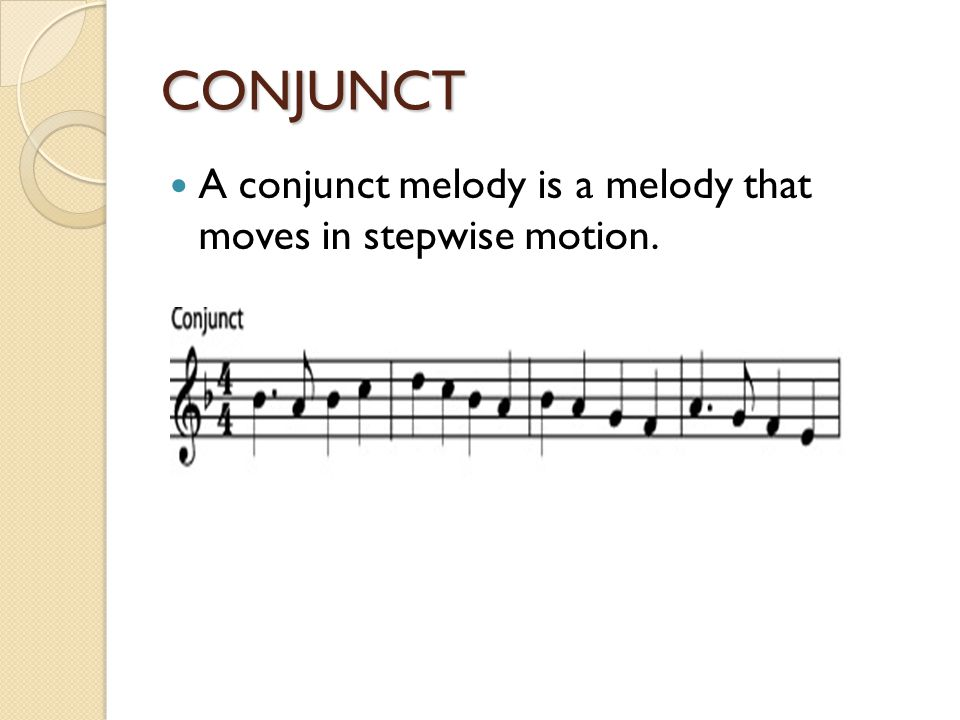 CONJUNCT A conjunct melody is a melody that moves in stepwise motion.