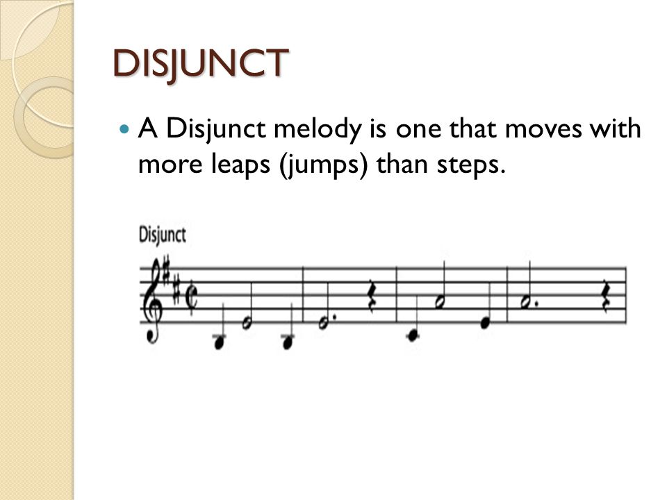 DISJUNCT A Disjunct melody is one that moves with more leaps (jumps) than steps.