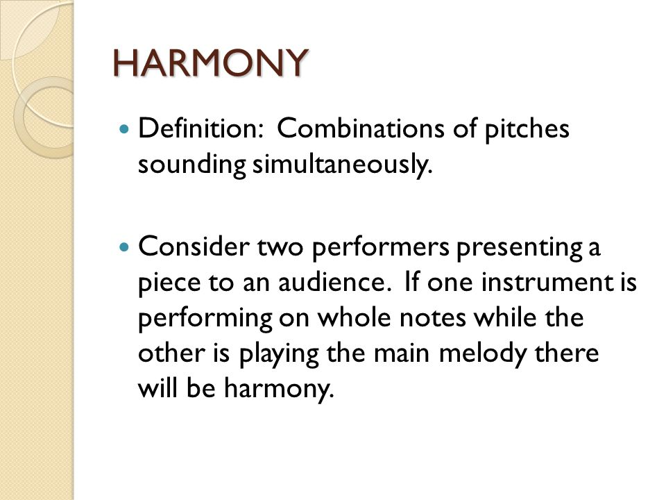 HARMONY Definition: Combinations of pitches sounding simultaneously.