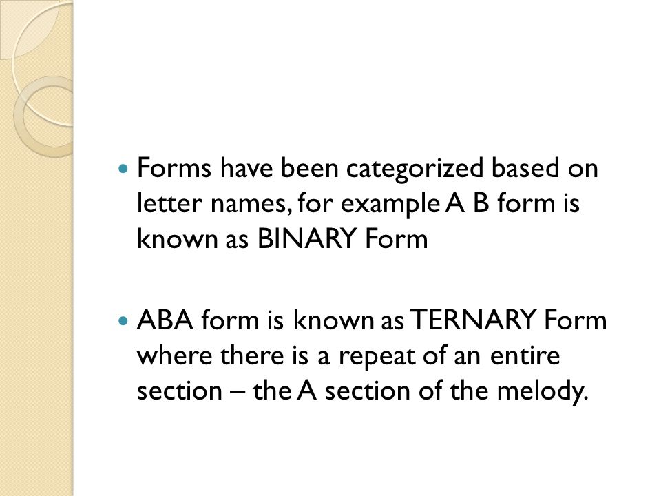 Forms have been categorized based on letter names, for example A B form is known as BINARY Form