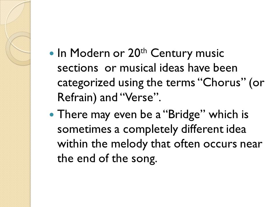 In Modern or 20th Century music sections or musical ideas have been categorized using the terms Chorus (or Refrain) and Verse .