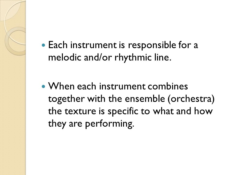 Each instrument is responsible for a melodic and/or rhythmic line.