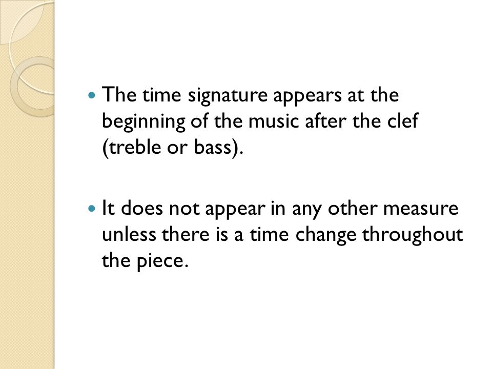 The time signature appears at the beginning of the music after the clef (treble or bass).