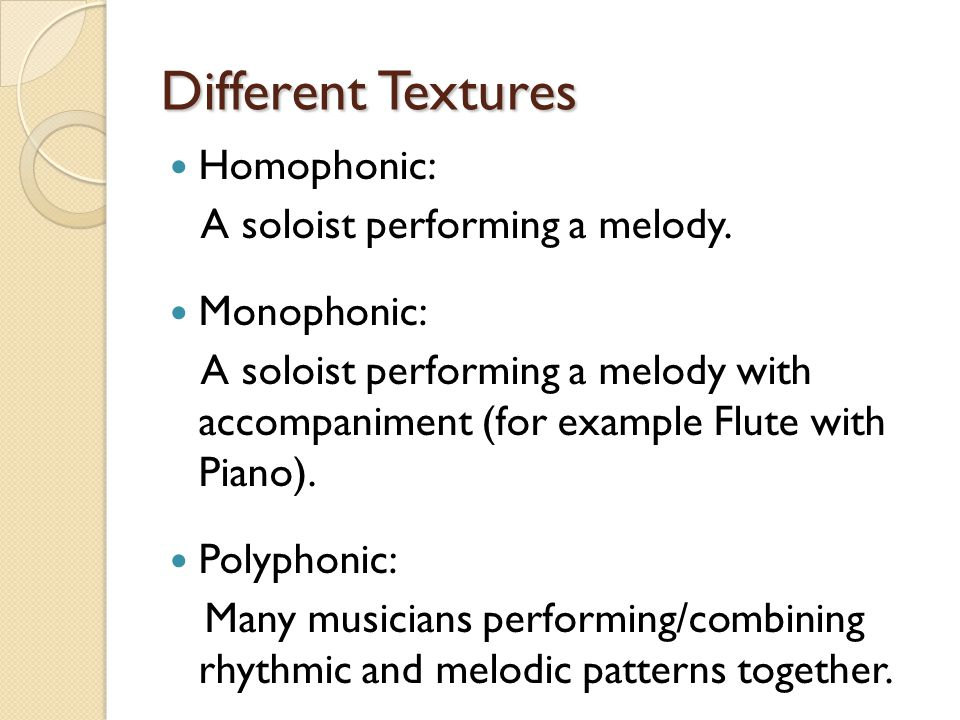 Different Textures Homophonic: A soloist performing a melody.
