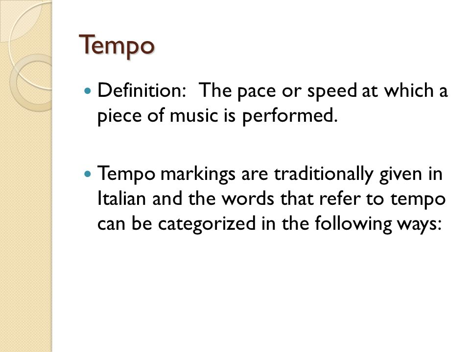 Tempo Definition: The pace or speed at which a piece of music is performed.