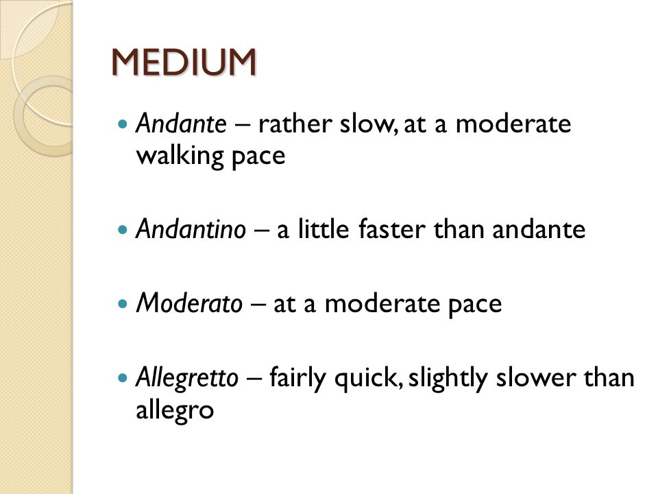 MEDIUM Andante – rather slow, at a moderate walking pace