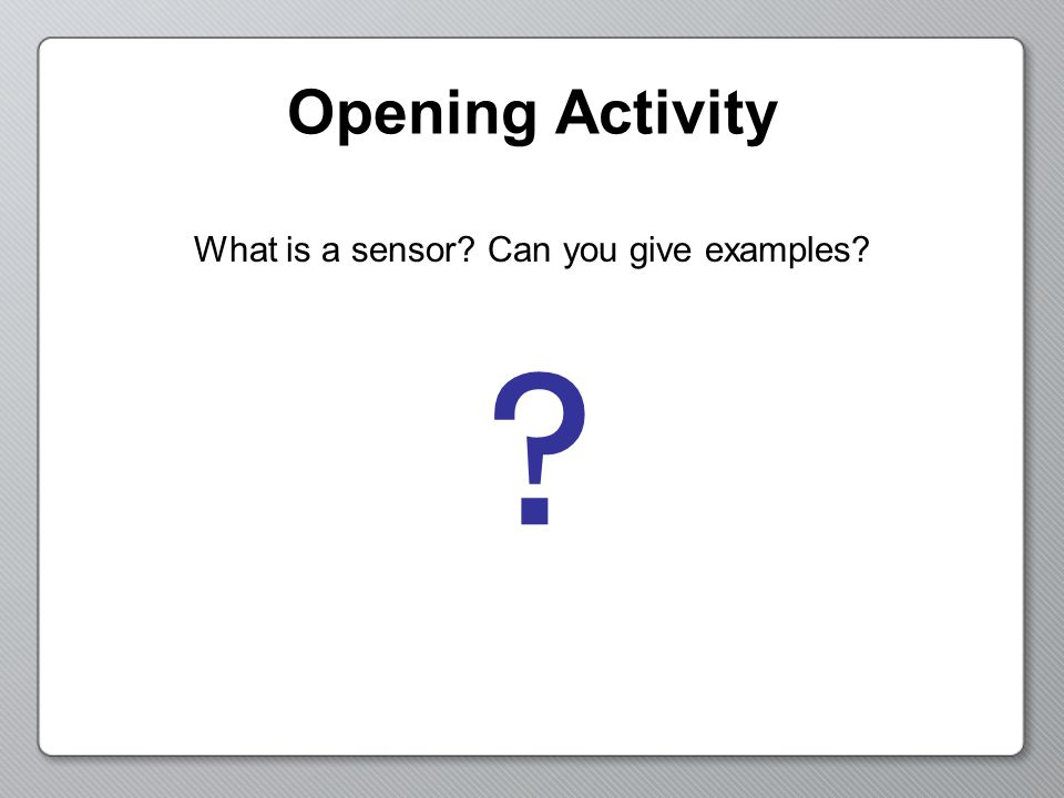 What is a sensor Can you give examples