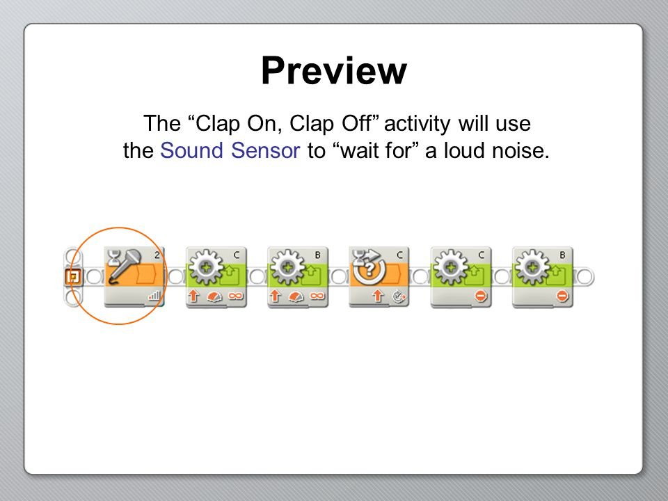Preview The Clap On, Clap Off activity will use the Sound Sensor to wait for a loud noise.