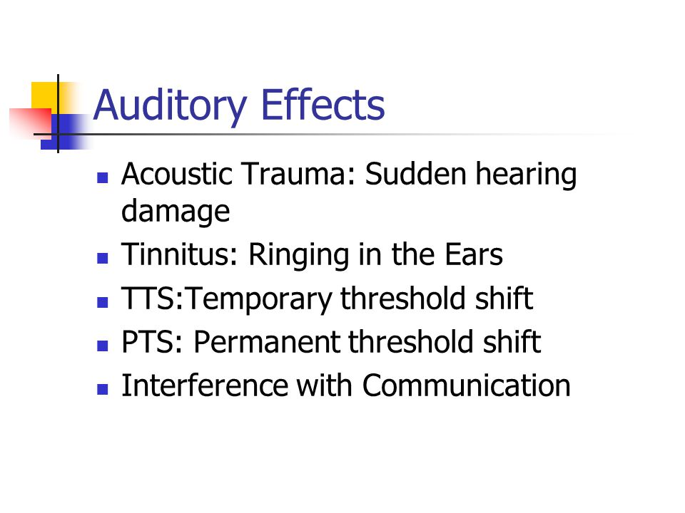 Auditory Effects Acoustic Trauma: Sudden hearing damage
