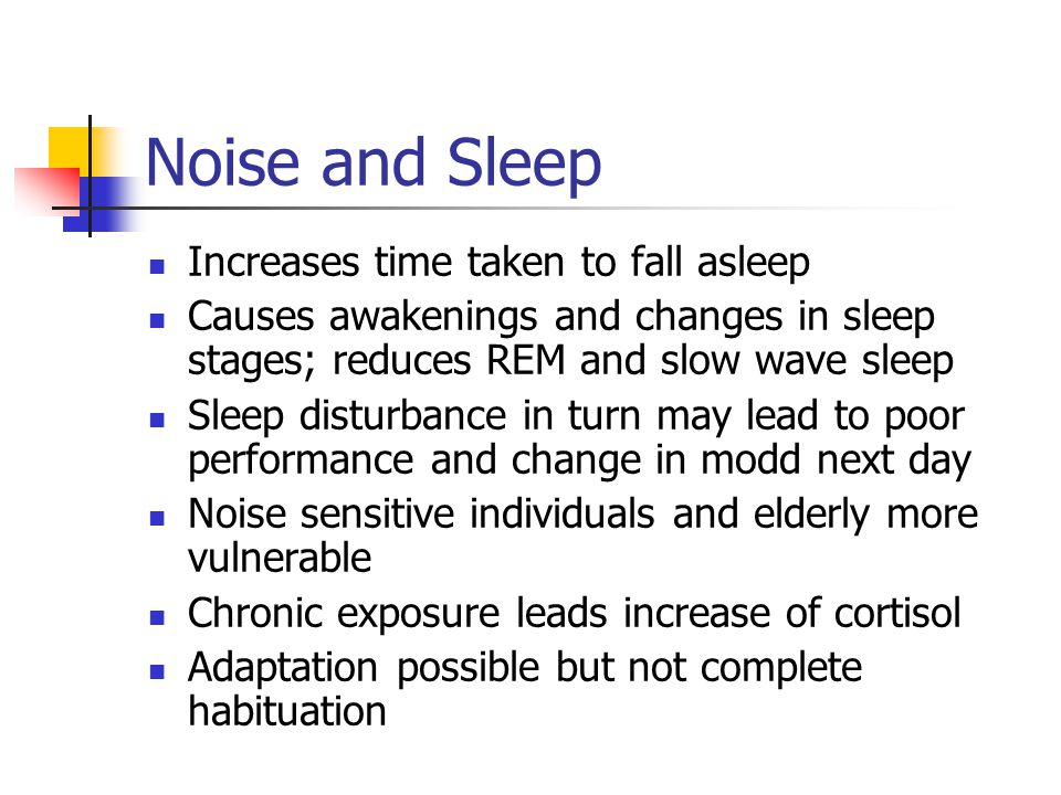 Noise and Sleep Increases time taken to fall asleep