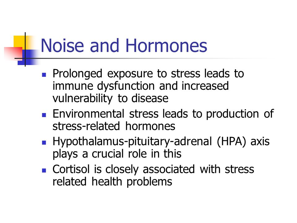 Noise and Hormones Prolonged exposure to stress leads to immune dysfunction and increased vulnerability to disease.