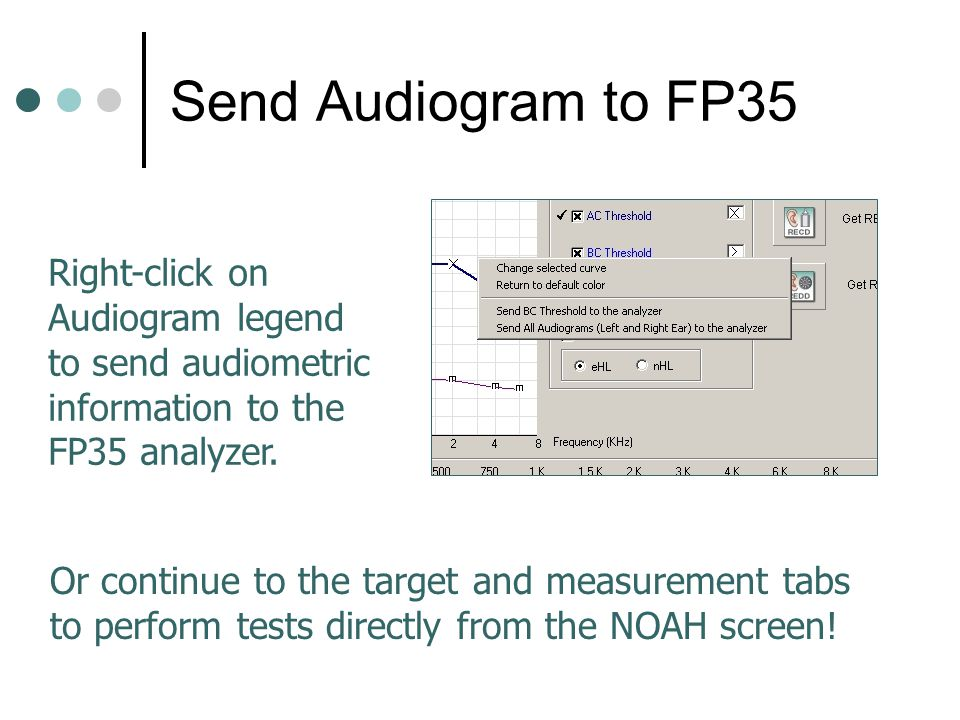 Send Audiogram to FP35 Right-click on Audiogram legend to send audiometric information to the FP35 analyzer.