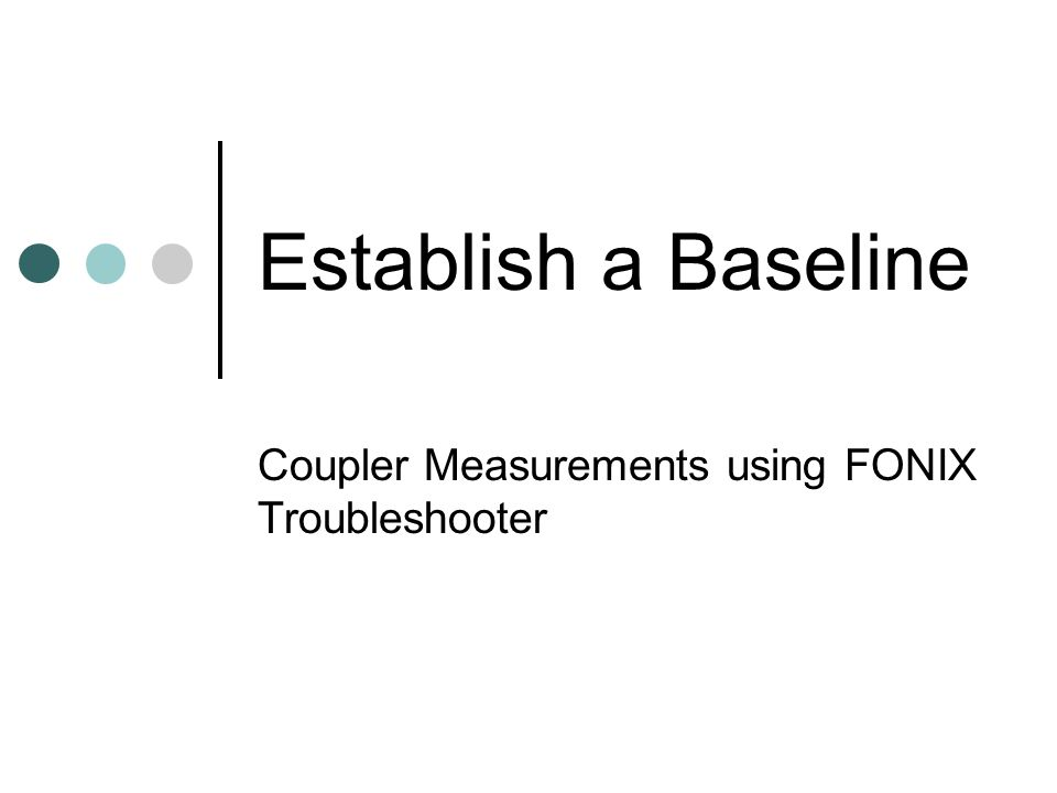 Coupler Measurements using FONIX Troubleshooter