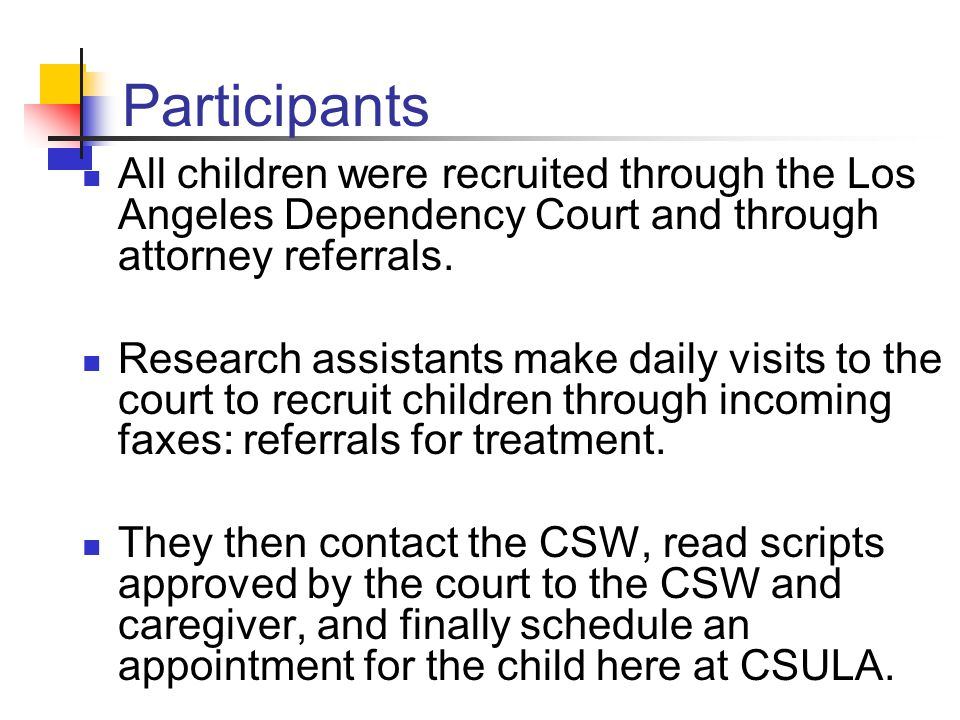 Participants All children were recruited through the Los Angeles Dependency Court and through attorney referrals.