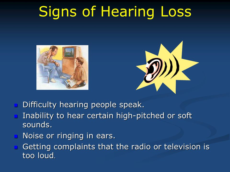 Signs of Hearing Loss Difficulty hearing people speak.