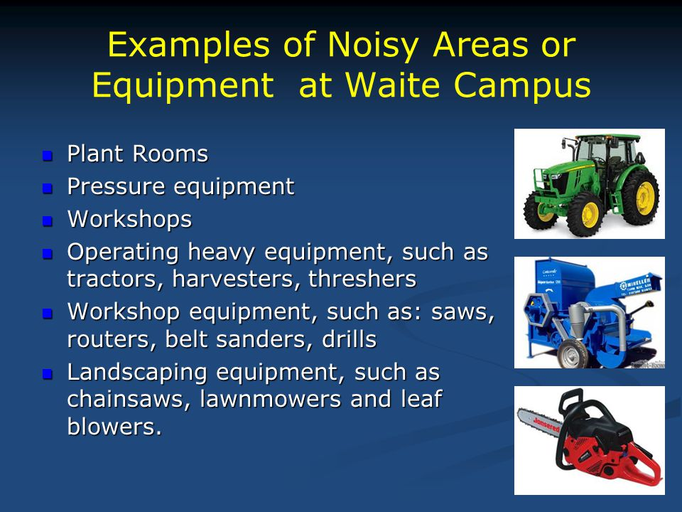 Examples of Noisy Areas or Equipment at Waite Campus