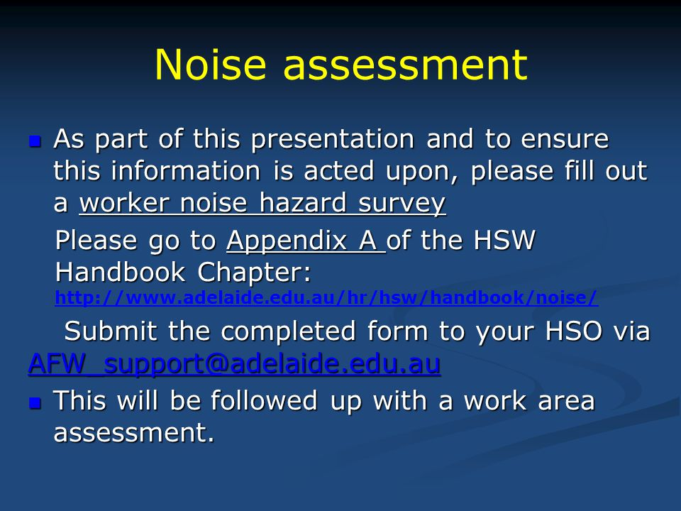 Noise assessment As part of this presentation and to ensure this information is acted upon, please fill out a worker noise hazard survey.