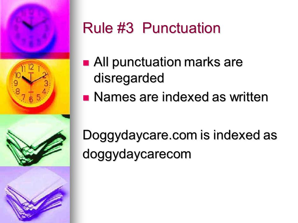 Rule #3 Punctuation All punctuation marks are disregarded