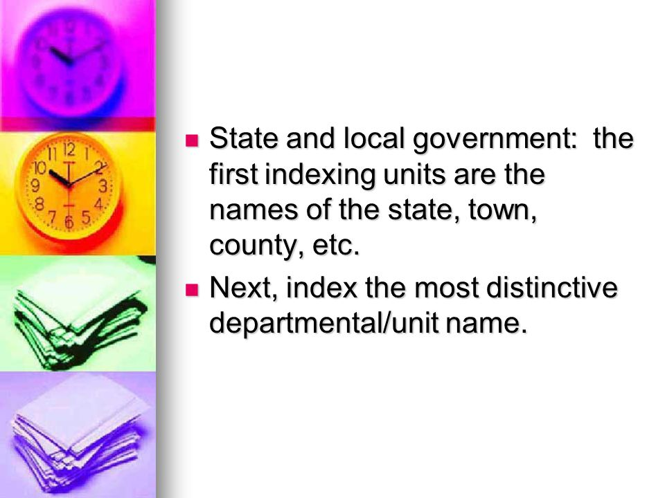 State and local government: the first indexing units are the names of the state, town, county, etc.