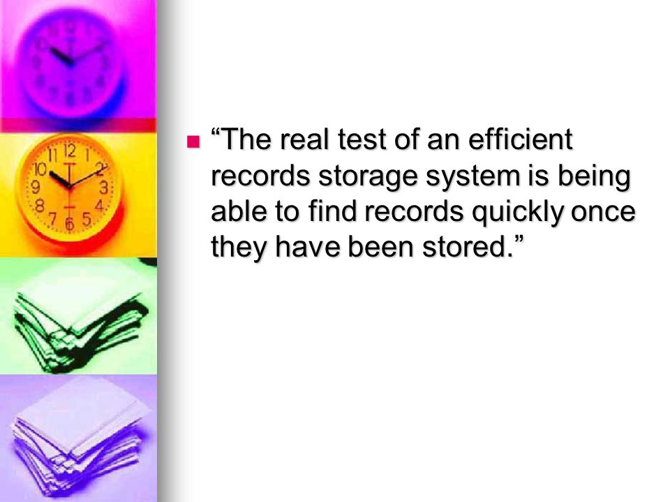 The real test of an efficient records storage system is being able to find records quickly once they have been stored.