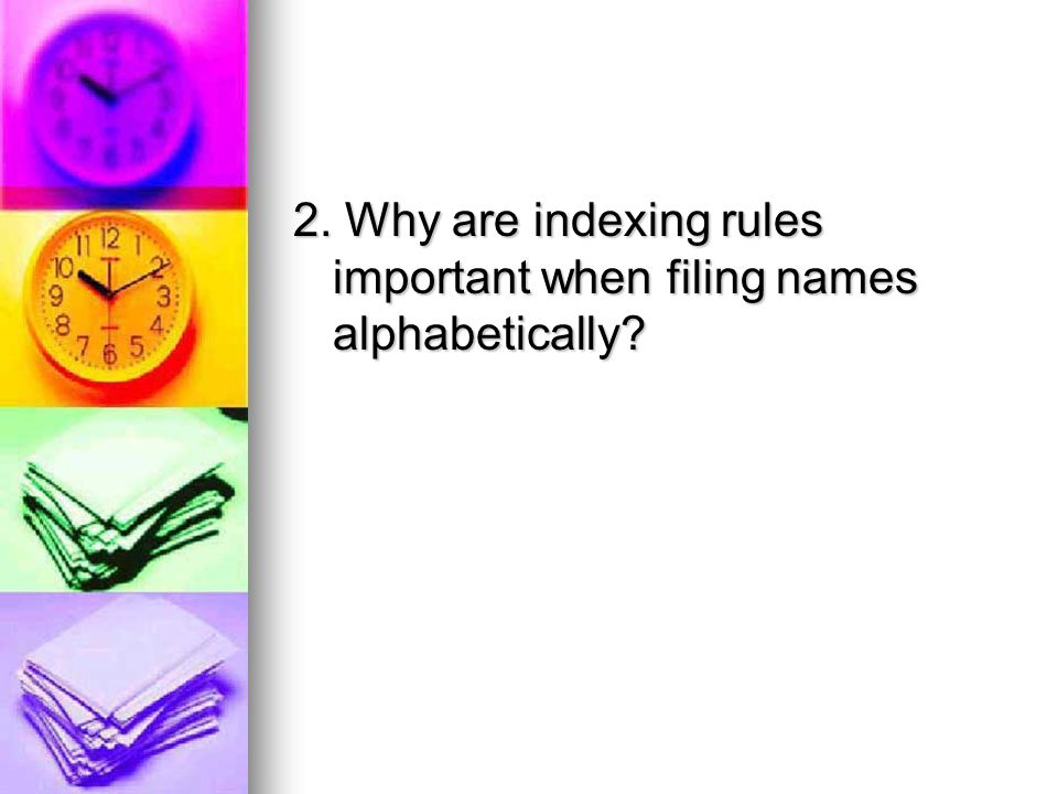 2. Why are indexing rules important when filing names alphabetically