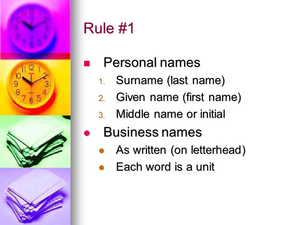 Rule #1 Personal names Business names Surname (last name)