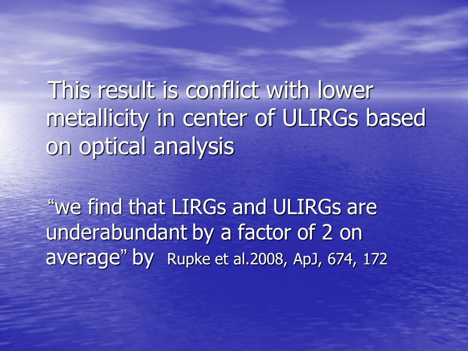 This result is conflict with lower metallicity in center of ULIRGs based on optical analysis