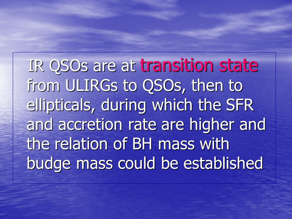 IR QSOs are at transition state from ULIRGs to QSOs, then to ellipticals, during which the SFR and accretion rate are higher and the relation of BH mass with budge mass could be established