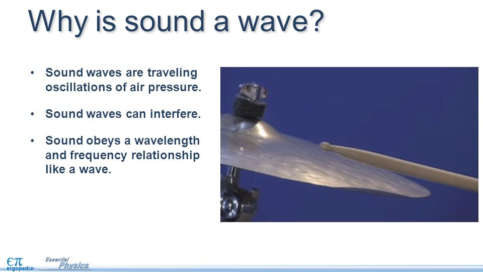 Why is sound a wave Sound waves are traveling oscillations of air pressure. Sound waves can interfere.