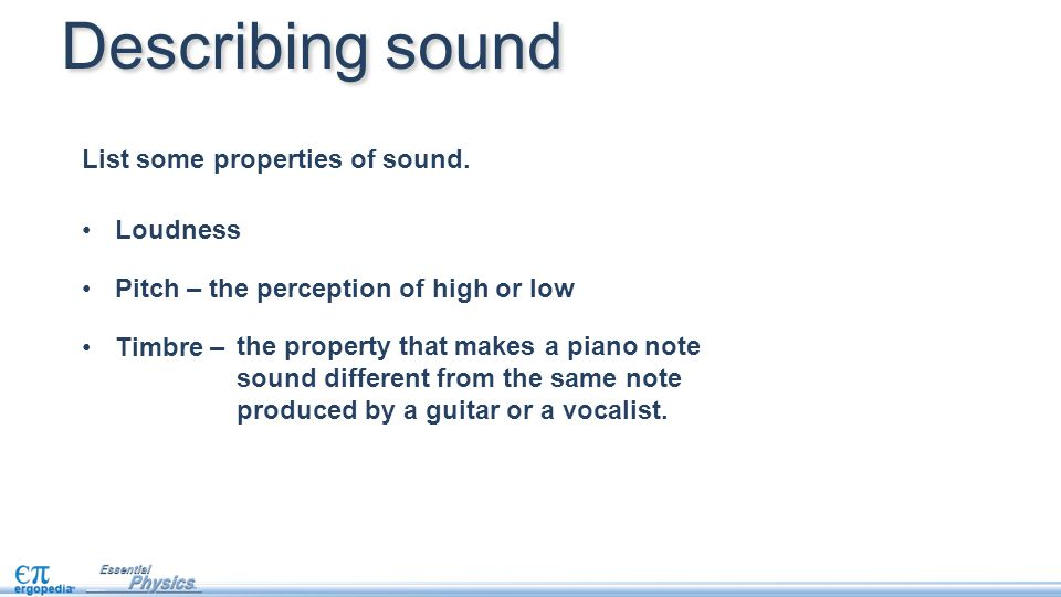 Describing sound List some properties of sound. Loudness