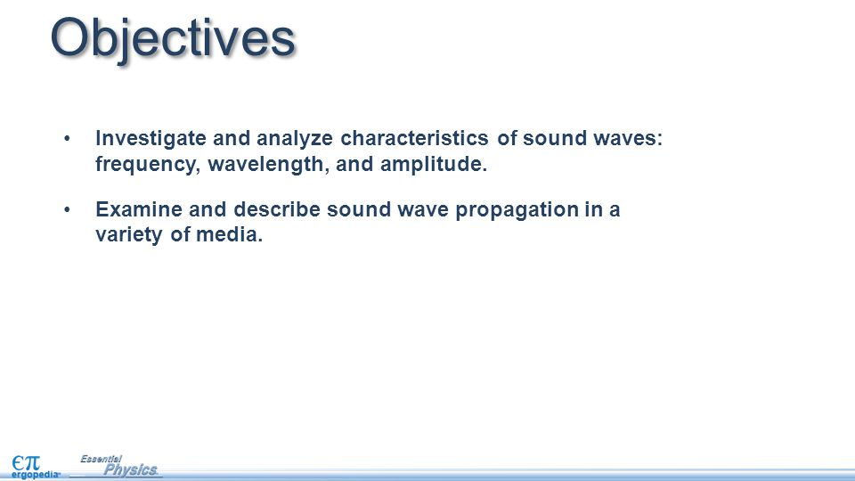 Objectives Investigate and analyze characteristics of sound waves: frequency, wavelength, and amplitude.