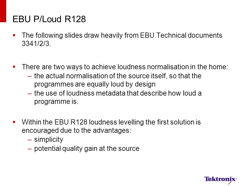 EBU P/Loud R128 The following slides draw heavily from EBU Technical documents 3341/2/3.