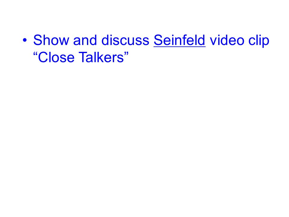 Show and discuss Seinfeld video clip Close Talkers