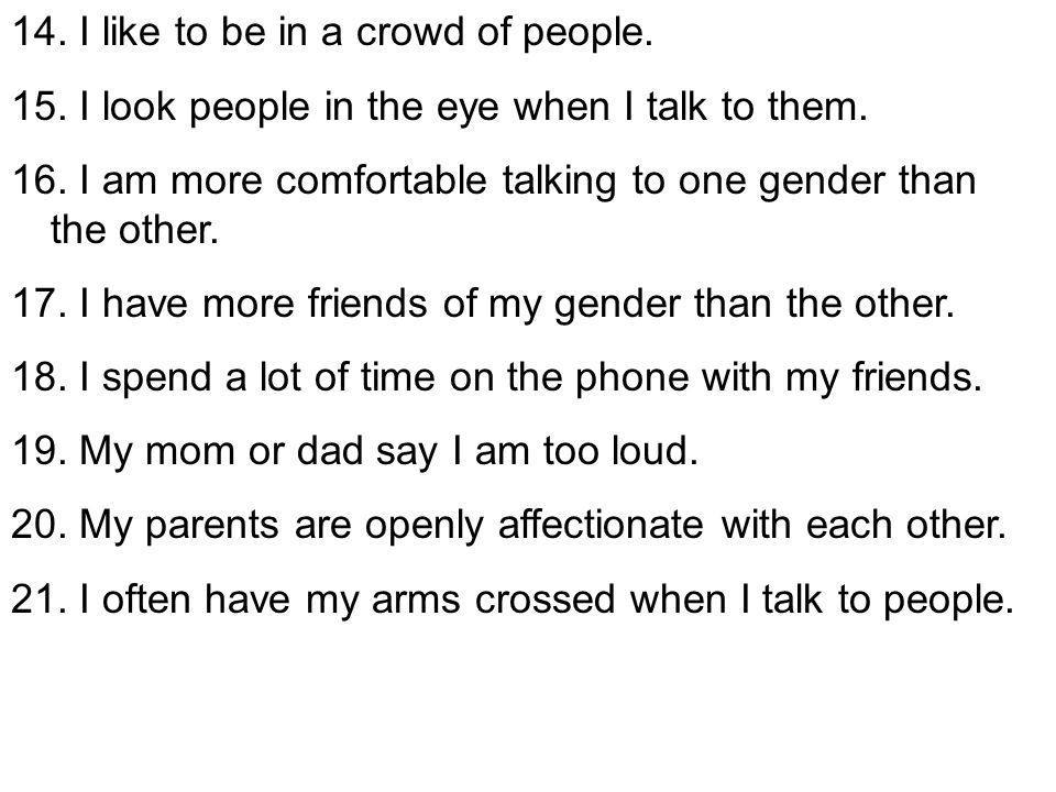 14. I like to be in a crowd of people.