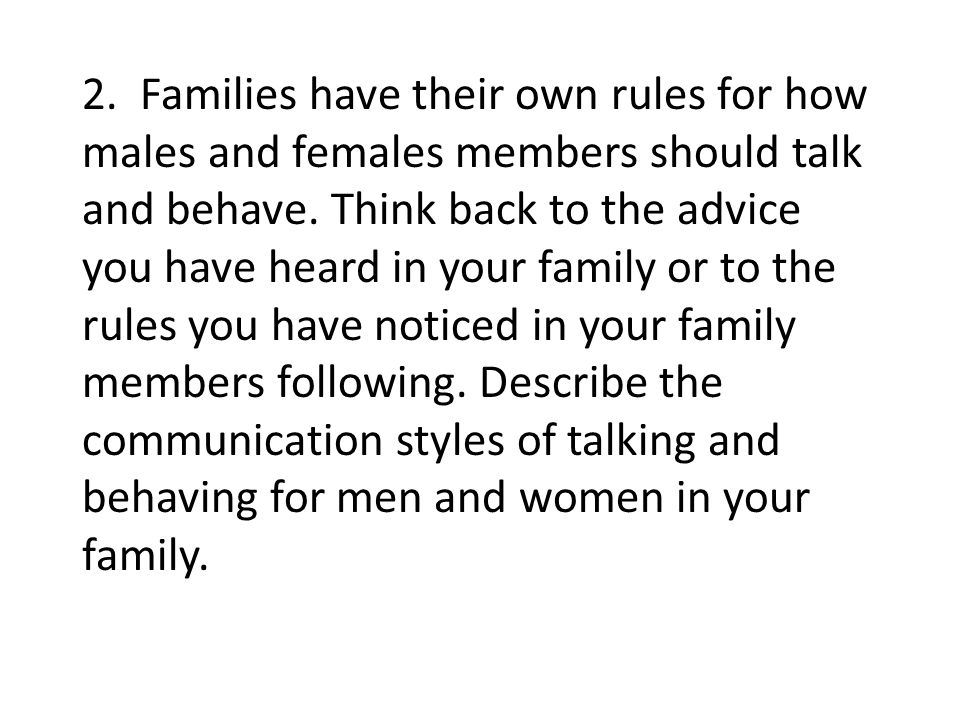 2. Families have their own rules for how males and females members should talk and behave.