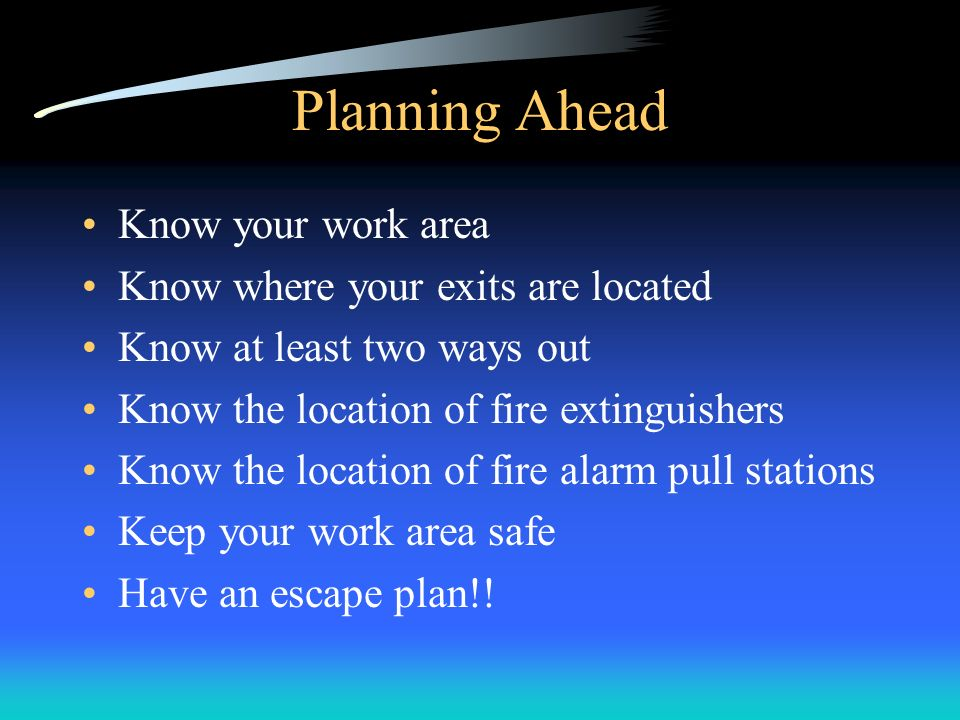 Planning Ahead Know your work area Know where your exits are located