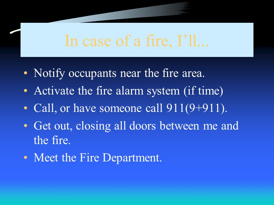 In case of a fire, I'll... Notify occupants near the fire area.