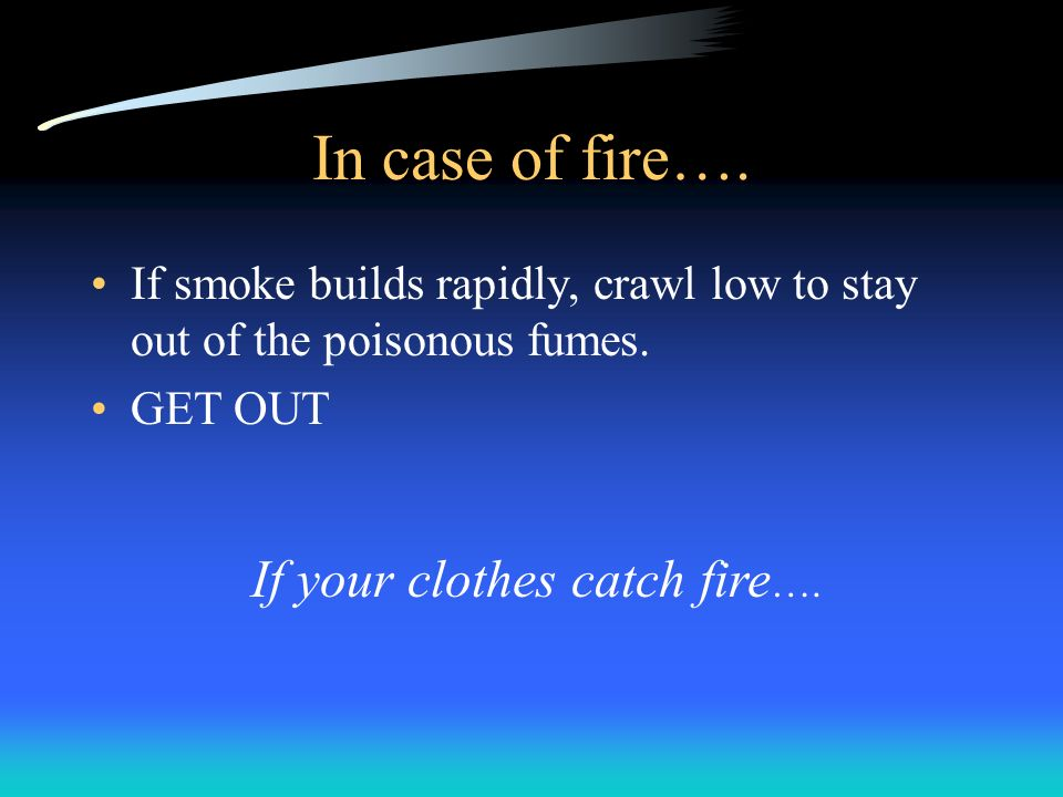 If your clothes catch fire….