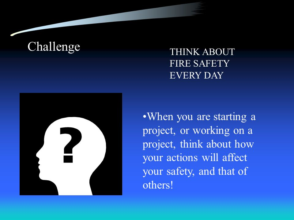 Challenge THINK ABOUT FIRE SAFETY EVERY DAY.
