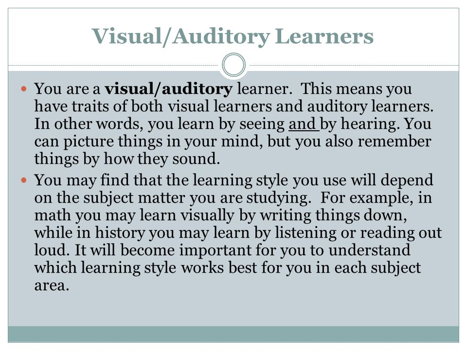 a comparison of visual learners and auditory learners The purpose of this paper is to identify and compare the meaning as well as the differences of two learning styles as they relate to both the academic and professional realm i have chosen these two styles because i believe the majority of people are either visual or auditory learners each person.