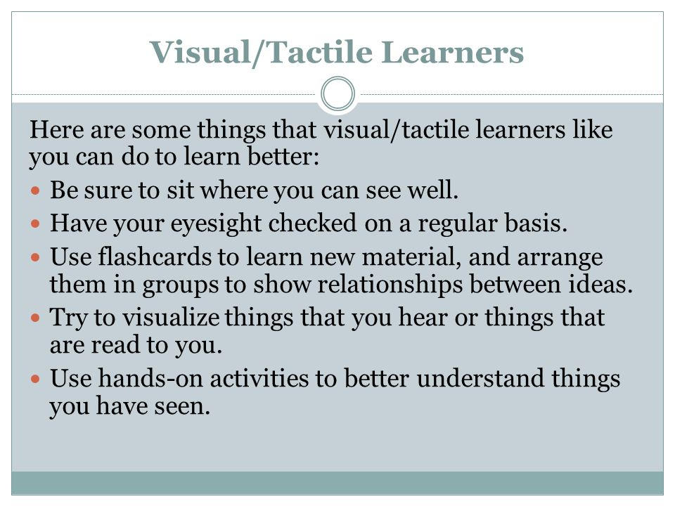 Visual/Tactile Learners