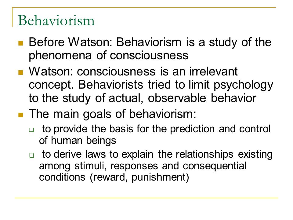 Behaviorism Before Watson: Behaviorism is a study of the phenomena of consciousness.