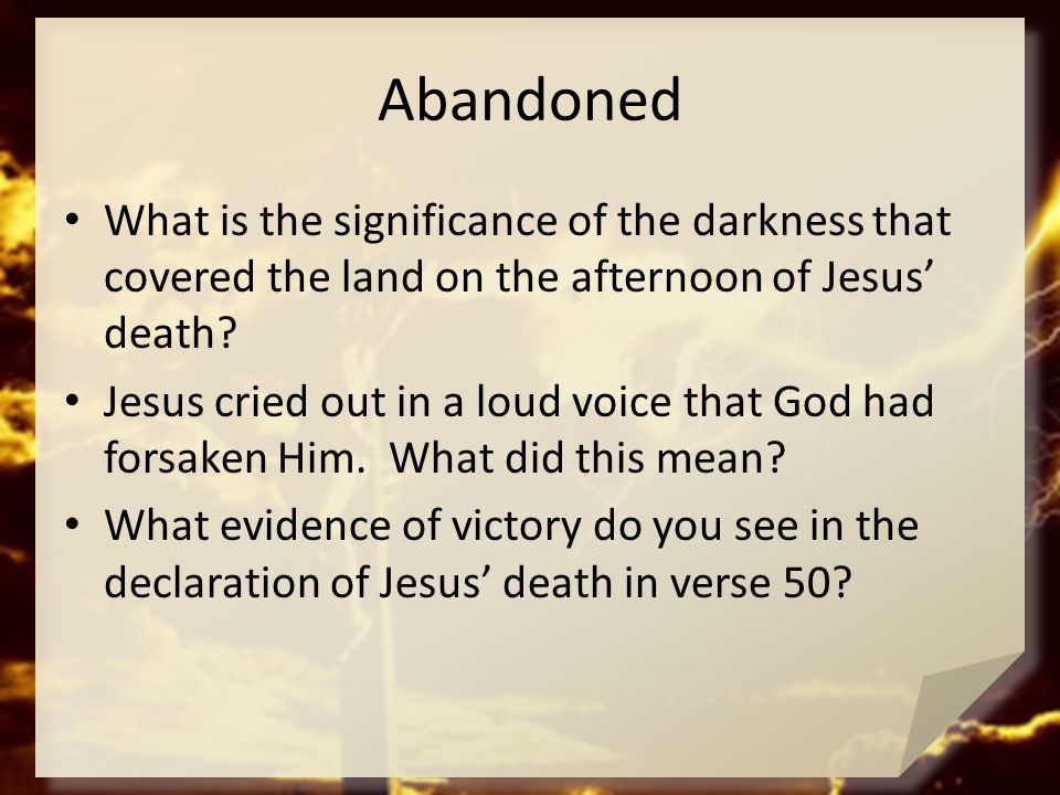 Abandoned What is the significance of the darkness that covered the land on the afternoon of Jesus' death