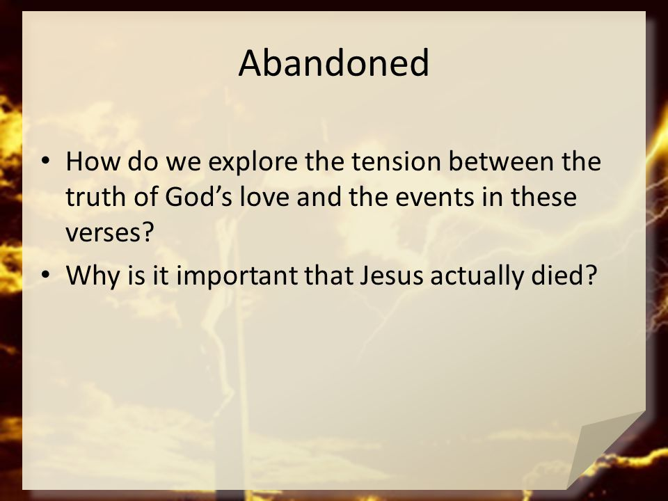 Abandoned How do we explore the tension between the truth of God's love and the events in these verses