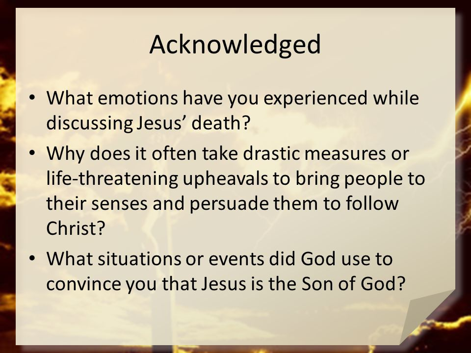 Acknowledged What emotions have you experienced while discussing Jesus' death